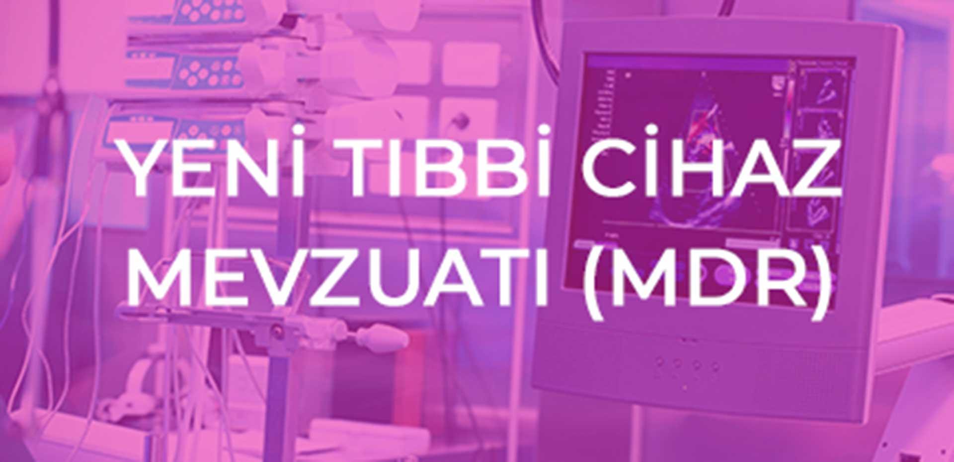Yeni Tıbbi Cihaz Mevzuatı (MDR)